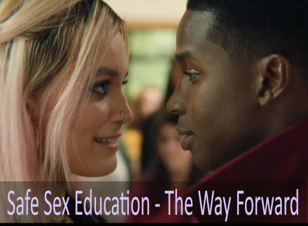 Safe Sex Education - The Way Forward